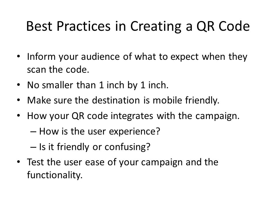 Best Practices in Creating a QR Code Inform your audience of what to expect when they scan the code.