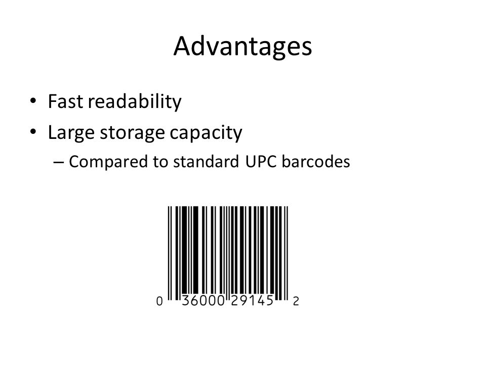 Advantages Fast readability Large storage capacity – Compared to standard UPC barcodes
