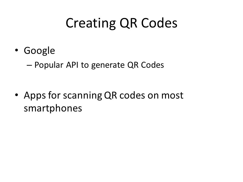 Creating QR Codes Google – Popular API to generate QR Codes Apps for scanning QR codes on most smartphones