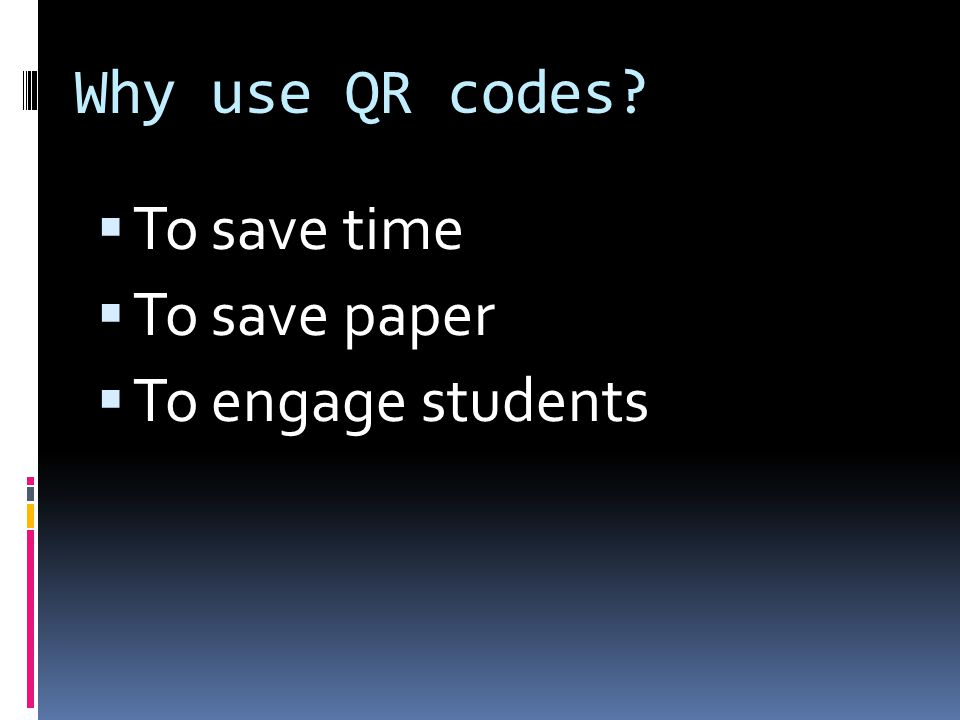 Why use QR codes  To save time  To save paper  To engage students
