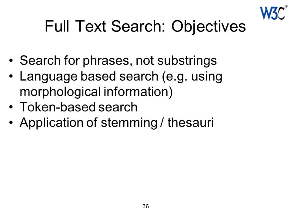 36 Full Text Search: Objectives Search for phrases, not substrings Language based search (e.g. using morphological information) Token-based search App