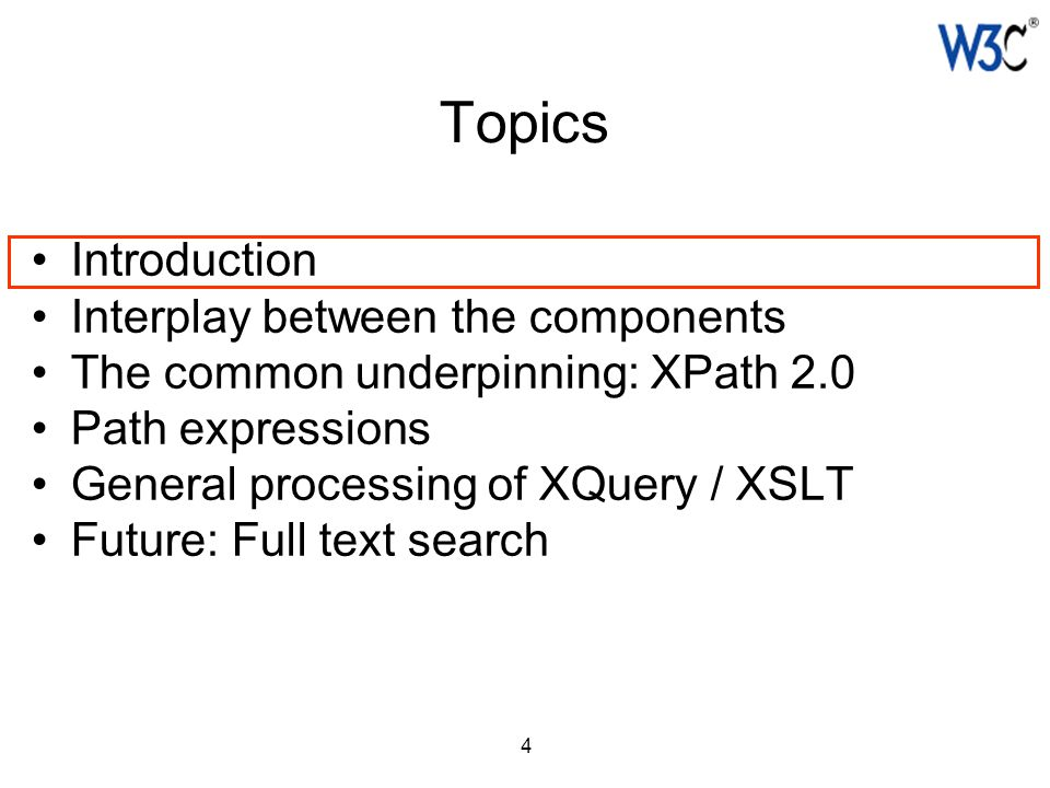 4 Topics Introduction Interplay between the components The common underpinning: XPath 2.0 Path expressions General processing of XQuery / XSLT Future: