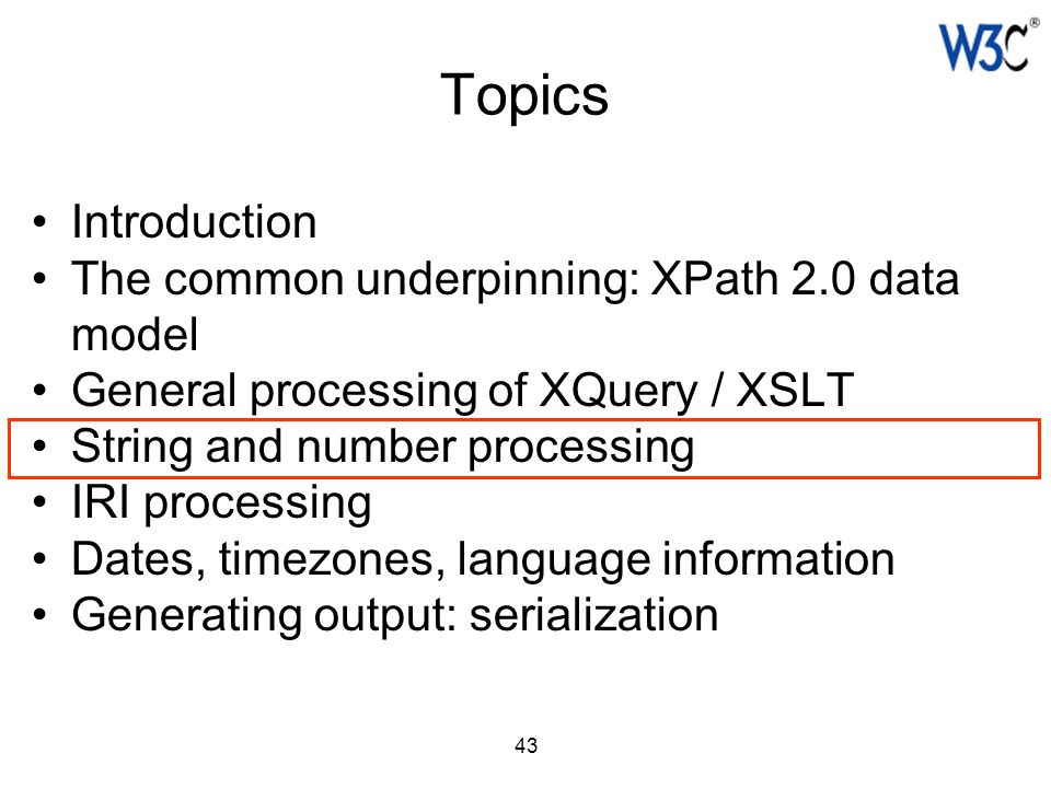 43 Topics Introduction The common underpinning: XPath 2.0 data model General processing of XQuery / XSLT String and number processing IRI processing D