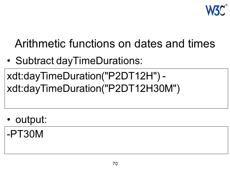 70 Arithmetic functions on dates and times Subtract dayTimeDurations: xdt:dayTimeDuration(