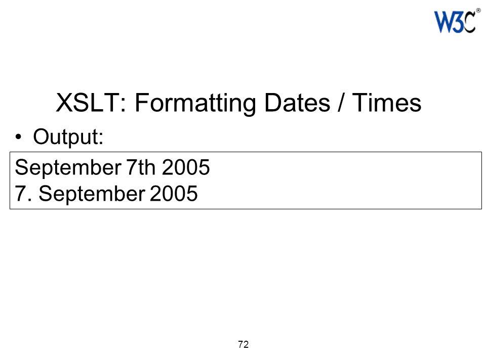 72 XSLT: Formatting Dates / Times Output: September 7th 2005 7. September 2005