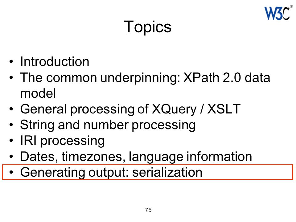 75 Topics Introduction The common underpinning: XPath 2.0 data model General processing of XQuery / XSLT String and number processing IRI processing D