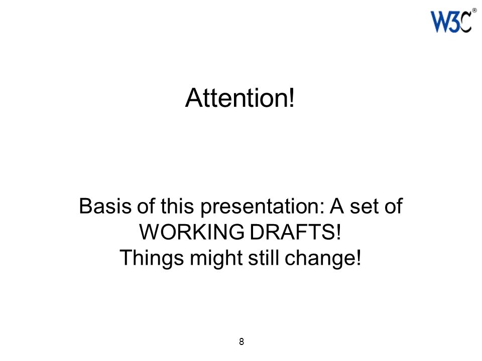 8 Attention! Basis of this presentation: A set of WORKING DRAFTS! Things might still change!