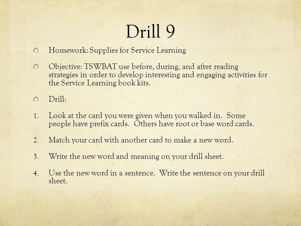 Drill 9 Homework: Supplies for Service Learning Objective: TSWBAT use before, during, and after reading strategies in order to develop interesting and
