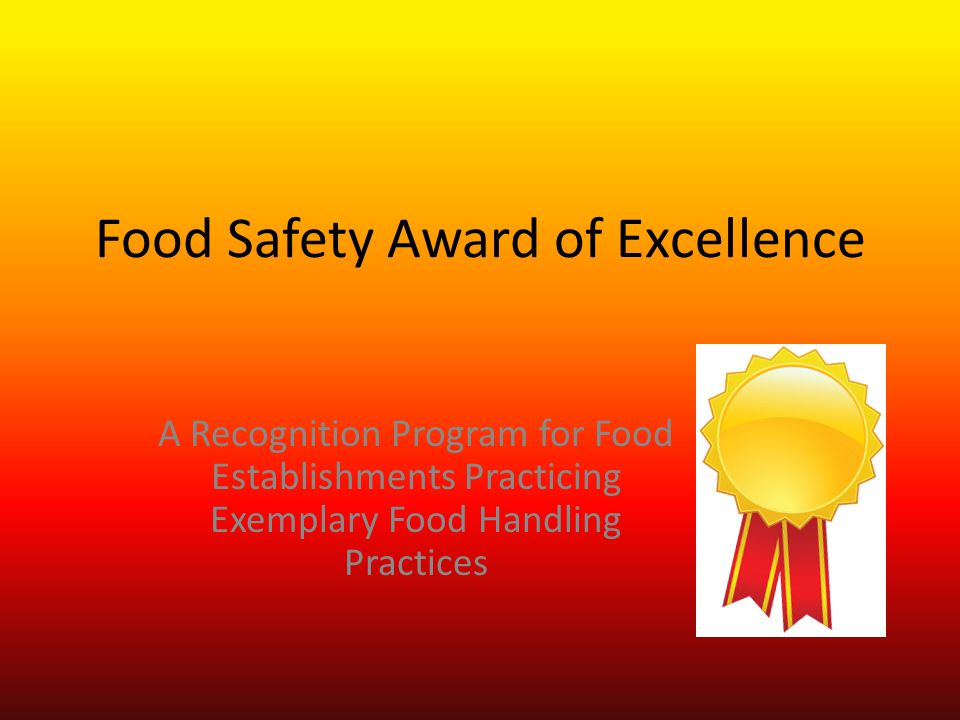 Food Safety Award of Excellence A Recognition Program for Food Establishments Practicing Exemplary Food Handling Practices