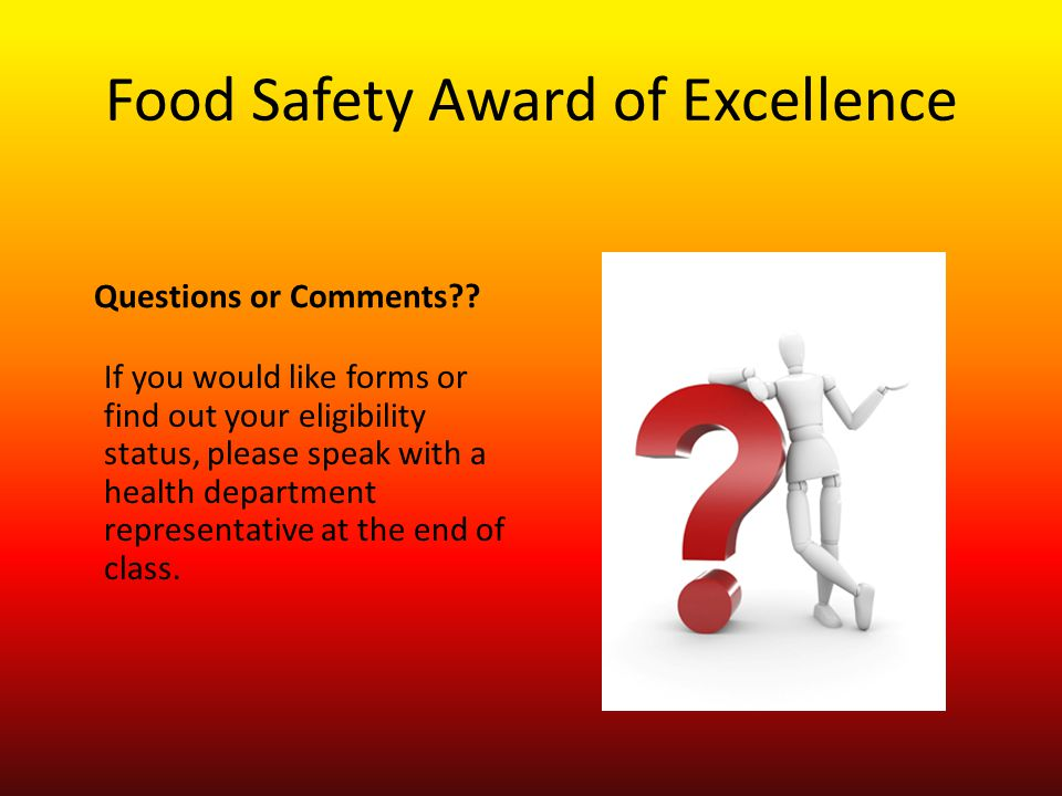 Food Safety Award of Excellence If you would like forms or find out your eligibility status, please speak with a health department representative at the end of class.