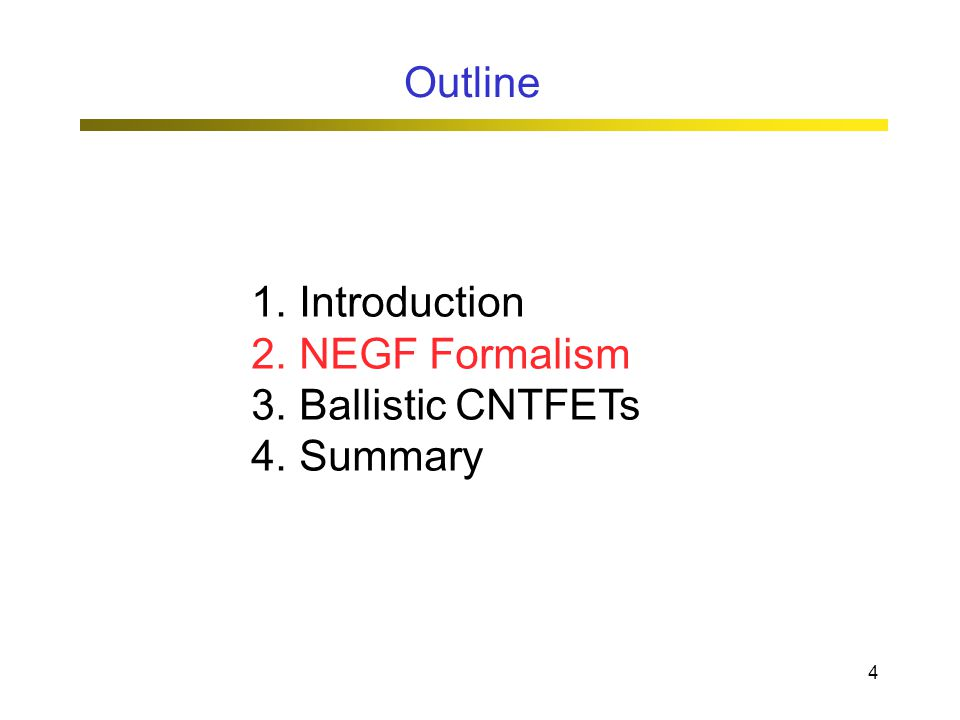 4 1.Introduction 2.NEGF Formalism 3.Ballistic CNTFETs 4.Summary Outline