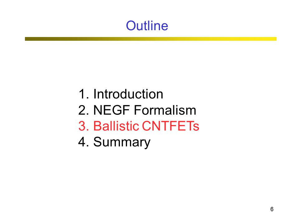 6 1.Introduction 2.NEGF Formalism 3.Ballistic CNTFETs 4.Summary Outline