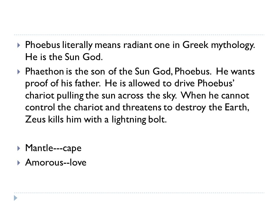  Phoebus literally means radiant one in Greek mythology.