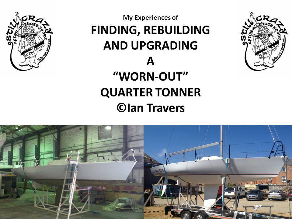 """My Experiences of FINDING, REBUILDING AND UPGRADING A """"WORN-OUT"""" QUARTER TONNER ©Ian Travers"""