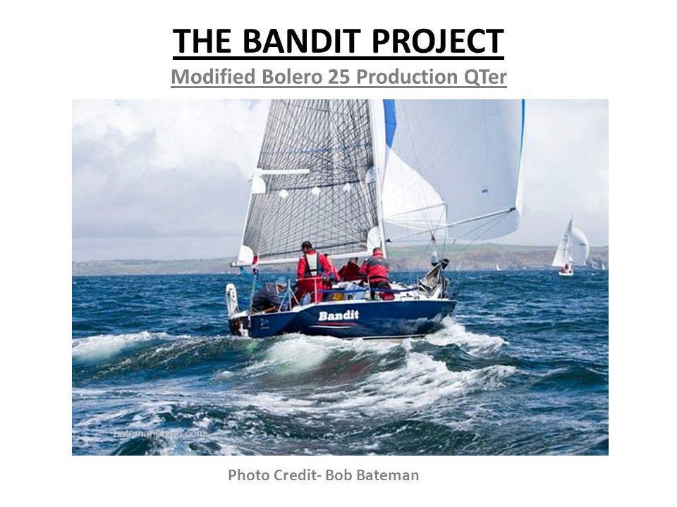 THE BANDIT PROJECT Modified Bolero 25 Production QTer Photo Credit- Bob Bateman
