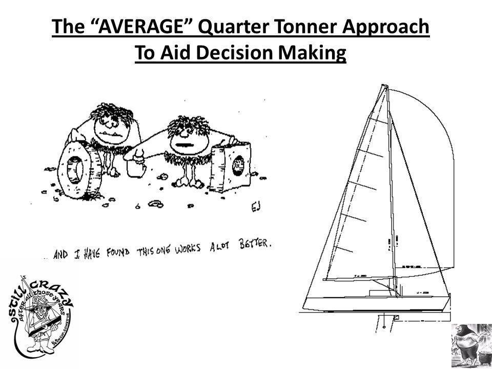 The AVERAGE Quarter Tonner Approach To Aid Decision Making
