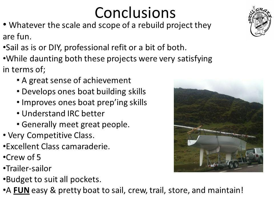 Conclusions Whatever the scale and scope of a rebuild project they are fun. Sail as is or DIY, professional refit or a bit of both. While daunting bot