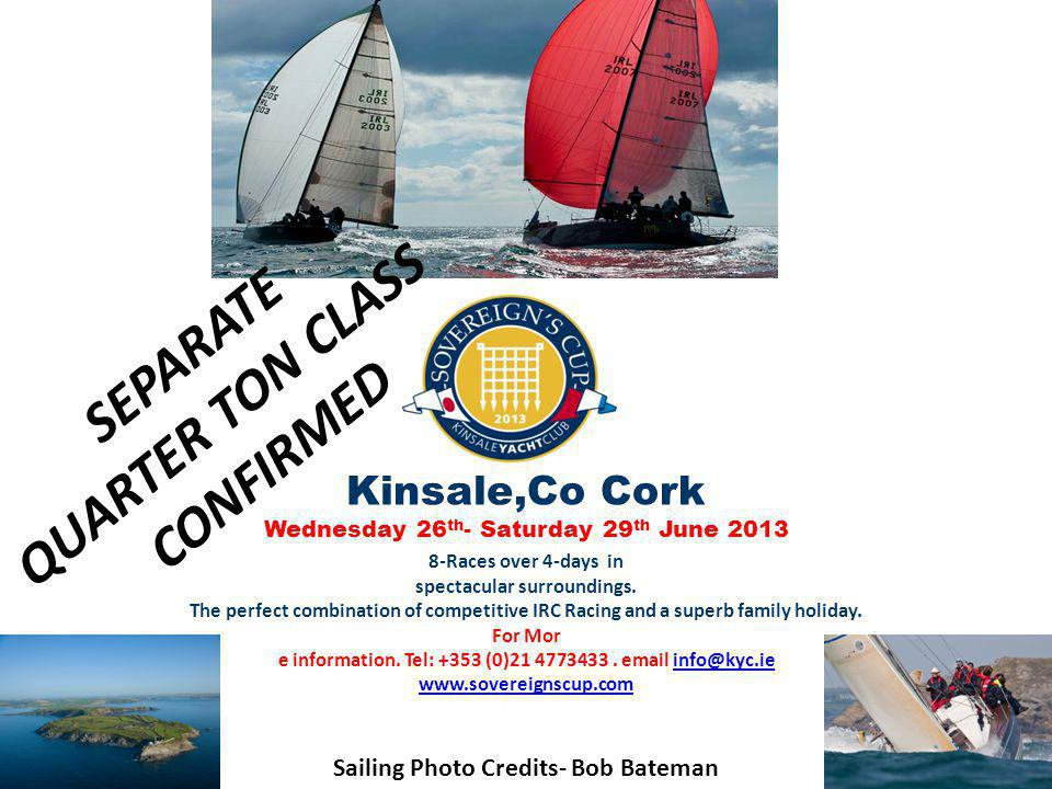 Kinsale,Co Cork Wednesday 26 th - Saturday 29 th June 2013 8-Races over 4-days in spectacular surroundings. The perfect combination of competitive IRC