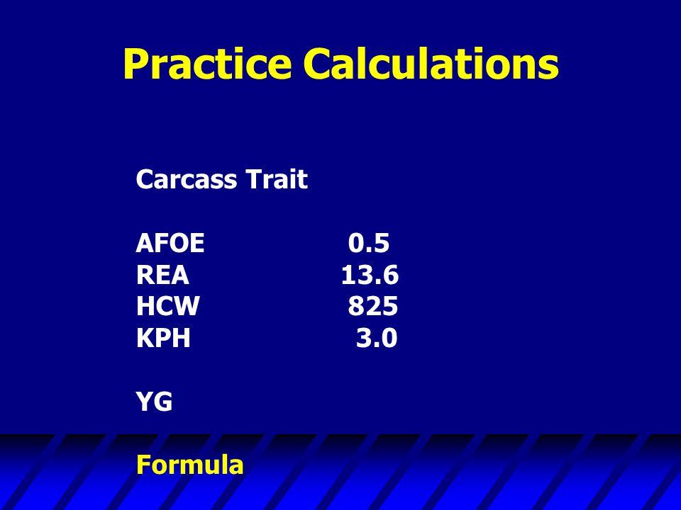 Practice Calculations Carcass Trait AFOE 0.5 REA13.6 HCW 825 KPH 3.0 YG Formula