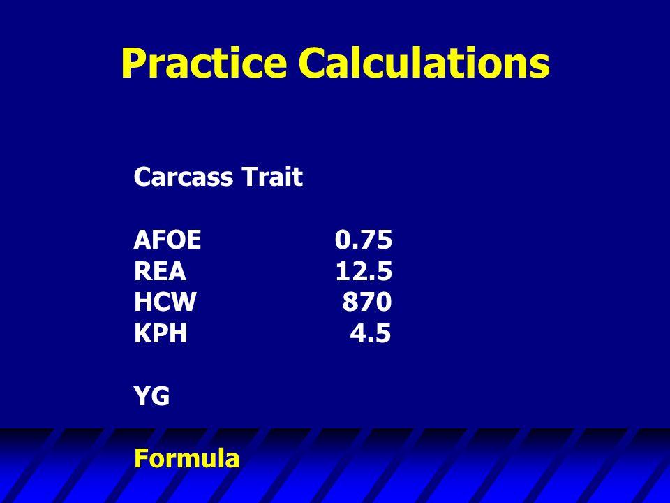 Practice Calculations Carcass Trait AFOE0.75 REA12.5 HCW 870 KPH 4.5 YG Formula