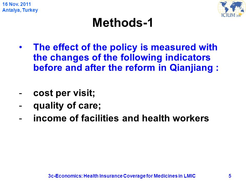 Methods-1 The effect of the policy is measured with the changes of the following indicators before and after the reform in Qianjiang : -cost per visit; -quality of care; -income of facilities and health workers 53c-Economics: Health Insurance Coverage for Medicines in LMIC 16 Nov.