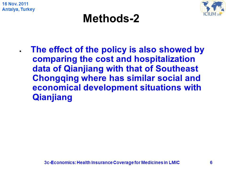 Methods-2 ● The effect of the policy is also showed by comparing the cost and hospitalization data of Qianjiang with that of Southeast Chongqing where has similar social and economical development situations with Qianjiang 63c-Economics: Health Insurance Coverage for Medicines in LMIC 16 Nov.