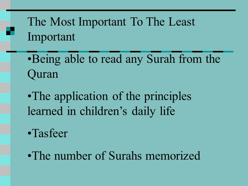The Most Important To The Least Important Being able to read any Surah from the Quran The application of the principles learned in children's daily life Tasfeer The number of Surahs memorized