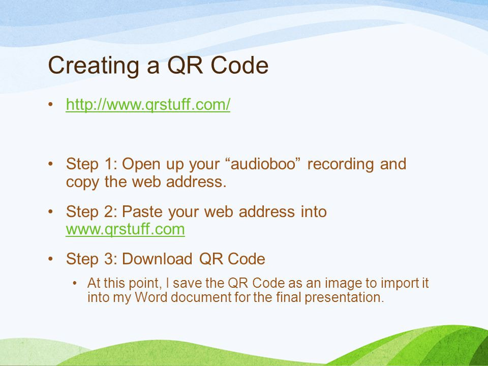 Creating a QR Code http://www.qrstuff.com/ Step 1: Open up your audioboo recording and copy the web address.