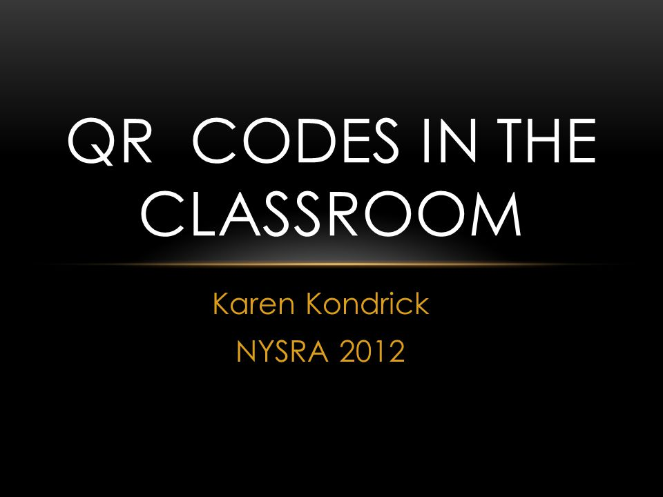 Karen Kondrick NYSRA 2012 QR CODES IN THE CLASSROOM
