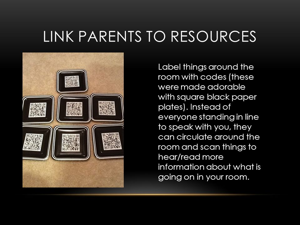 LINK PARENTS TO RESOURCES Label things around the room with codes (these were made adorable with square black paper plates).
