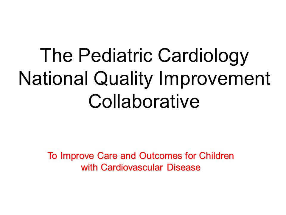 The Pediatric Cardiology National Quality Improvement Collaborative To Improve Care and Outcomes for Children with Cardiovascular Disease