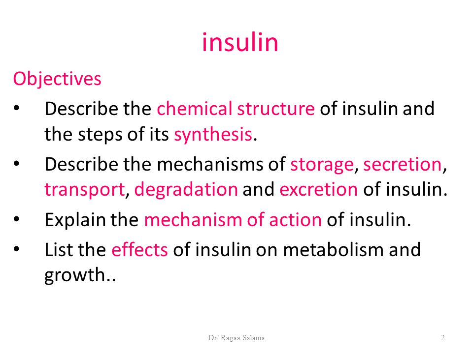 Dr/ Ragaa Salama2 insulin Objectives Describe the chemical structure of insulin and the steps of its synthesis. Describe the mechanisms of storage, se