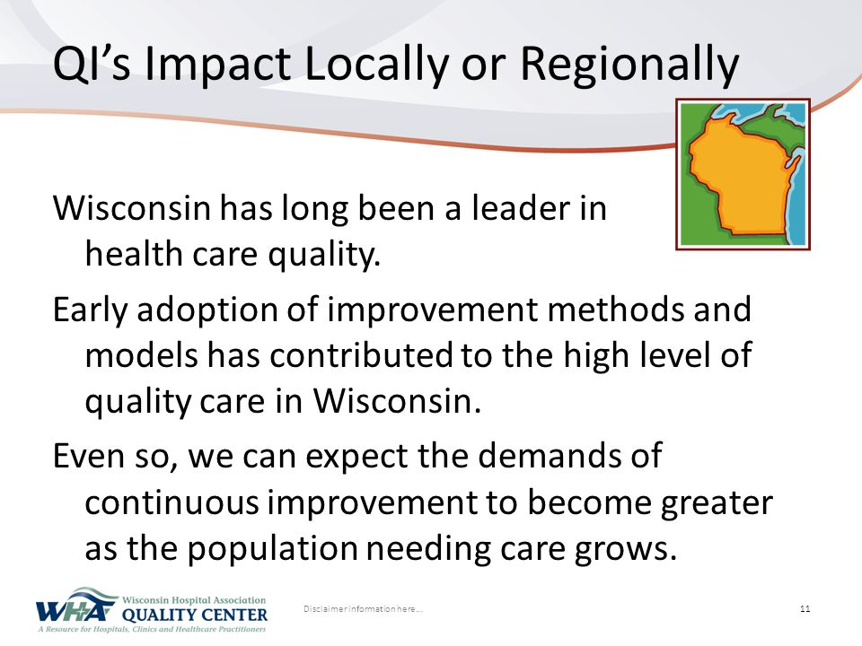 Disclaimer information here… Click to edit Master title styleQI's Impact Locally or Regionally Wisconsin has long been a leader in health care quality.