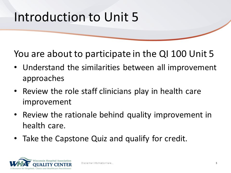 Disclaimer information here… Click to edit Master title styleIntroduction to Unit 5 You are about to participate in the QI 100 Unit 5 Understand the s