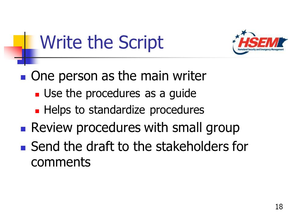 18 Write the Script One person as the main writer Use the procedures as a guide Helps to standardize procedures Review procedures with small group Sen