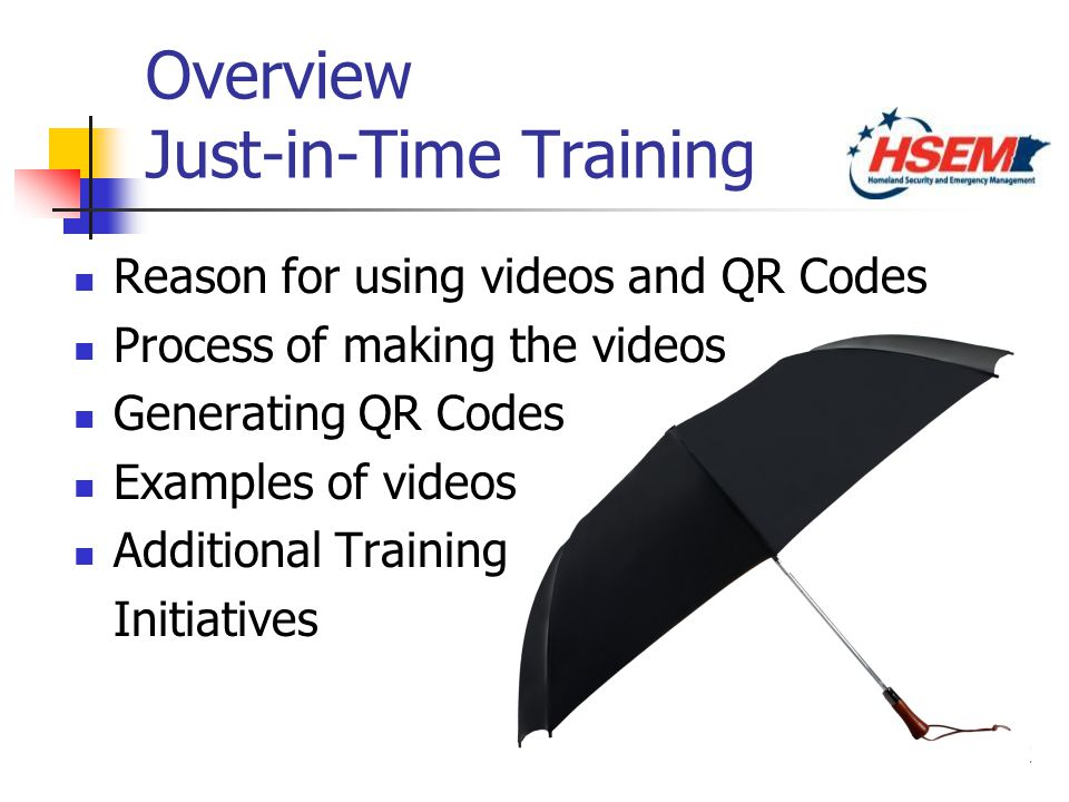 2 Overview Just-in-Time Training Reason for using videos and QR Codes Process of making the videos Generating QR Codes Examples of videos Additional T