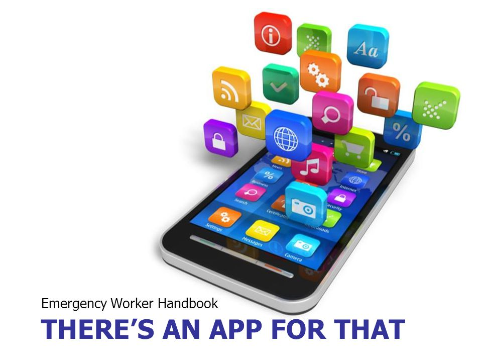27 THERE'S AN APP FOR THAT Emergency Worker Handbook