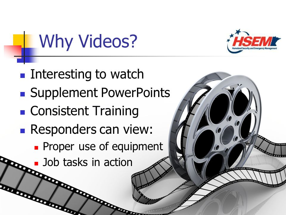 3 Why Videos? Interesting to watch Supplement PowerPoints Consistent Training Responders can view: Proper use of equipment Job tasks in action Interes