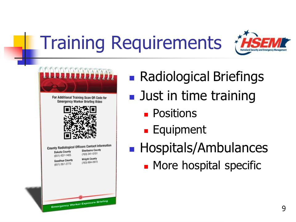 9 Training Requirements Radiological Briefings Just in time training Positions Equipment Hospitals/Ambulances More hospital specific Radiological Brie