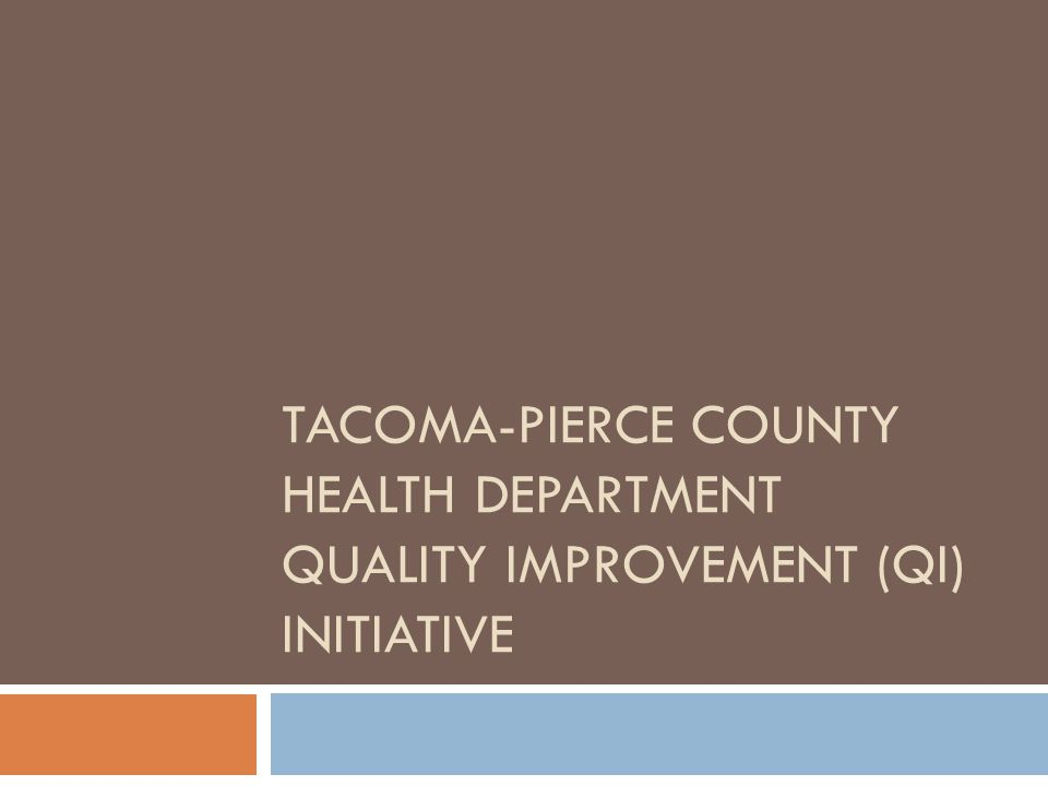 TACOMA-PIERCE COUNTY HEALTH DEPARTMENT QUALITY IMPROVEMENT (QI) INITIATIVE