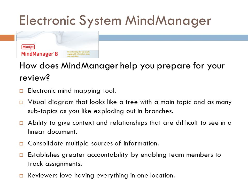 Electronic System MindManager How does MindManager help you prepare for your review.