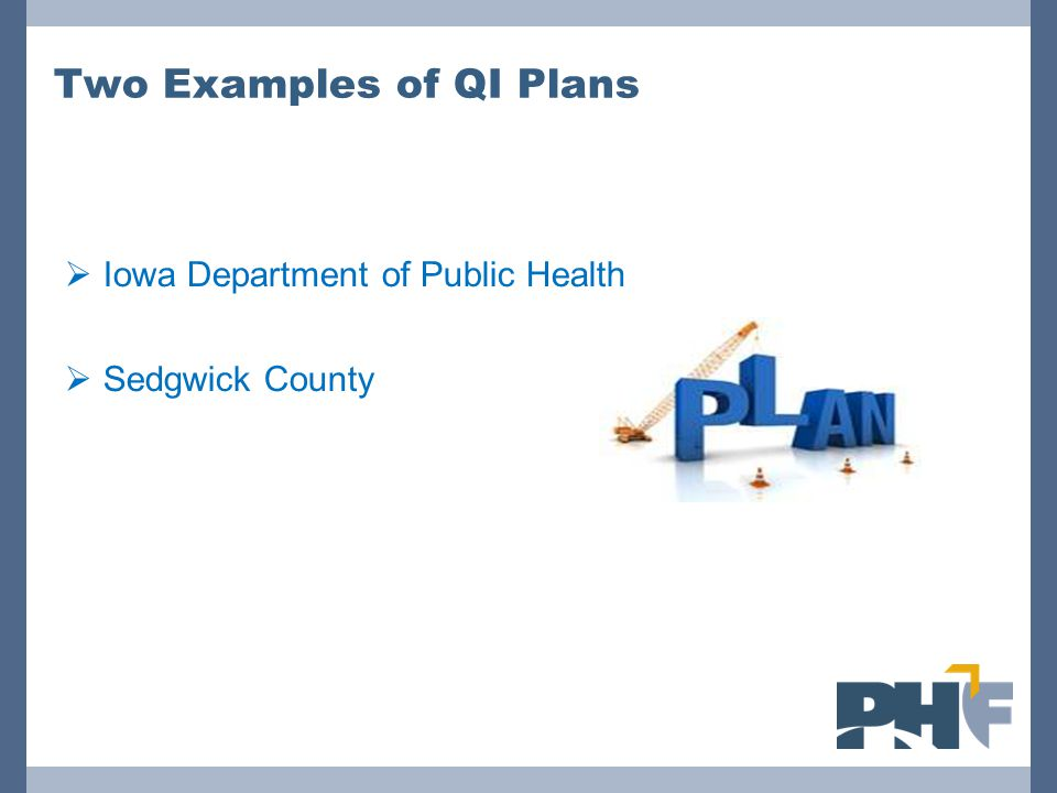 Two Examples of QI Plans  Iowa Department of Public Health  Sedgwick County