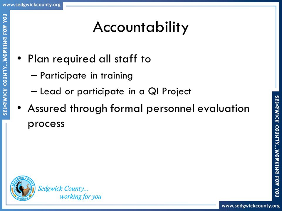 Accountability Plan required all staff to – Participate in training – Lead or participate in a QI Project Assured through formal personnel evaluation