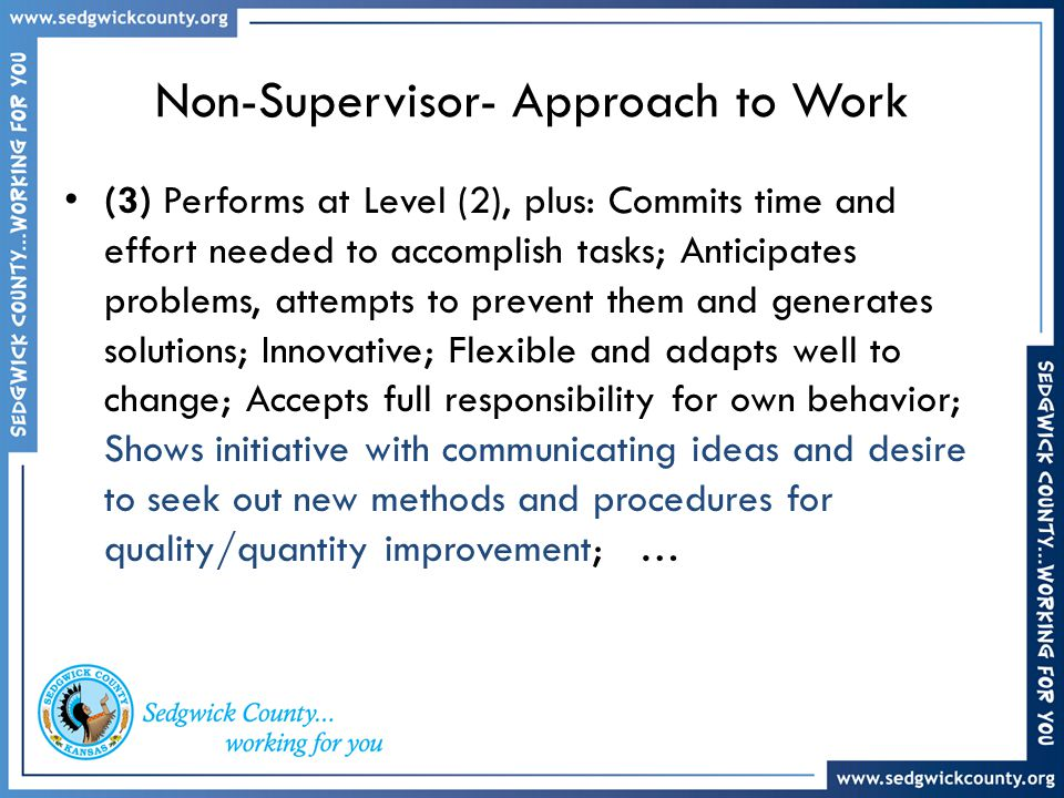 Non-Supervisor- Approach to Work (3) Performs at Level (2), plus: Commits time and effort needed to accomplish tasks; Anticipates problems, attempts t