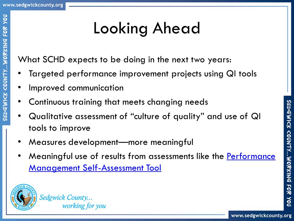 Looking Ahead What SCHD expects to be doing in the next two years: Targeted performance improvement projects using QI tools Improved communication Con