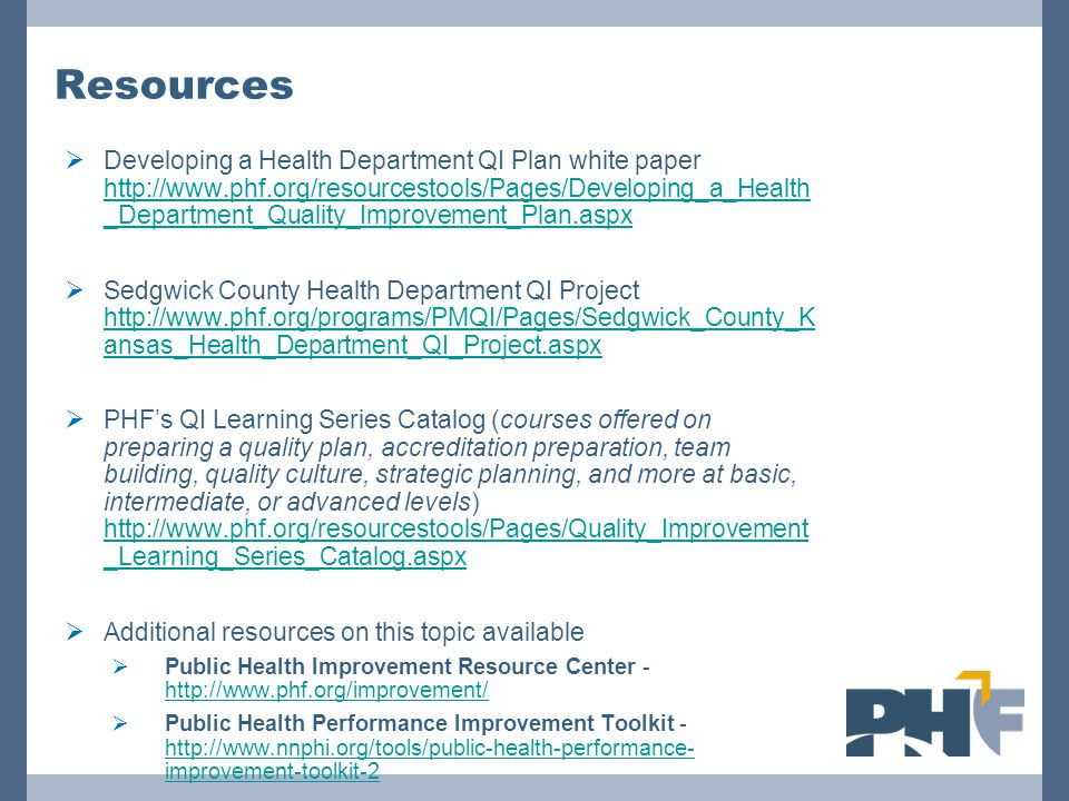 Resources  Developing a Health Department QI Plan white paper http://www.phf.org/resourcestools/Pages/Developing_a_Health _Department_Quality_Improve