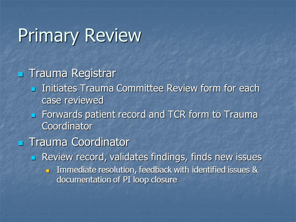 Primary Review Trauma Registrar Trauma Registrar Initiates Trauma Committee Review form for each case reviewed Initiates Trauma Committee Review form