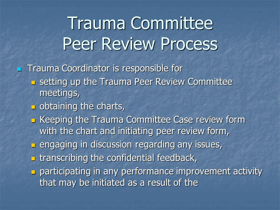 Trauma Committee Peer Review Process Trauma Coordinator is responsible for Trauma Coordinator is responsible for setting up the Trauma Peer Review Com