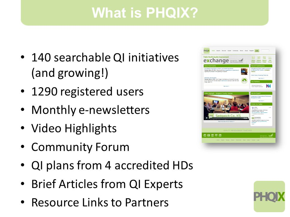 5 140 searchable QI initiatives (and growing!) 1290 registered users Monthly e-newsletters Video Highlights Community Forum QI plans from 4 accredited HDs Brief Articles from QI Experts Resource Links to Partners What is PHQIX?