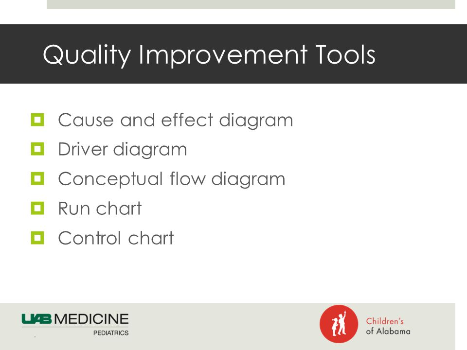 Quality Improvement Tools  Cause and effect diagram  Driver diagram  Conceptual flow diagram  Run chart  Control chart.